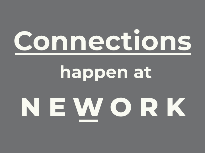 CONNECTIONS Happen at NEWORK!