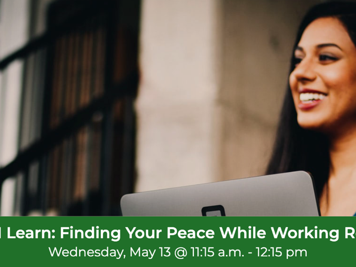 Virtual Lunch-N-Learn: Finding Your Peace While Working Remotely