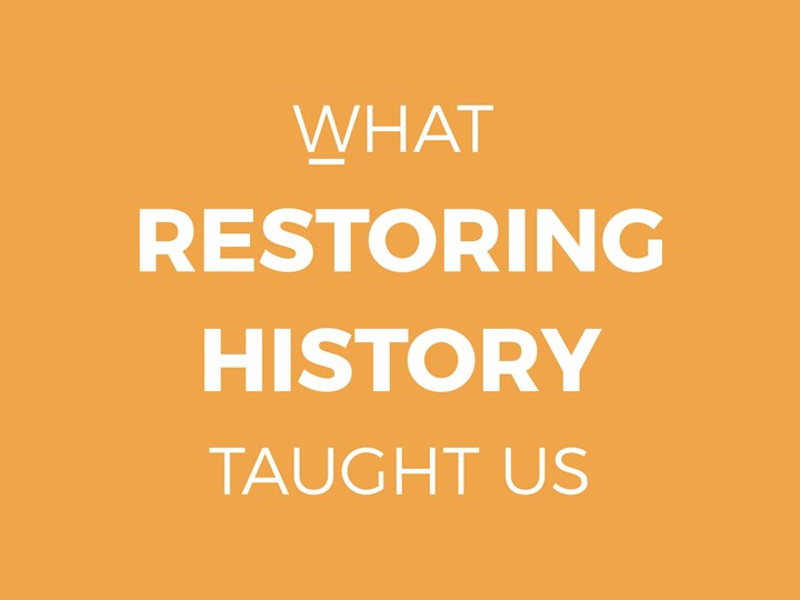 What Restoring History Taught Us